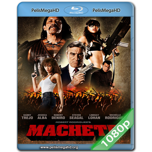MACHETE (2010) FULL 1080P HD MKV ESPAÑOL LATINO