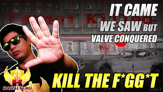 KILL THE F*GG*T - It Came, We Saw But Valve Conquered