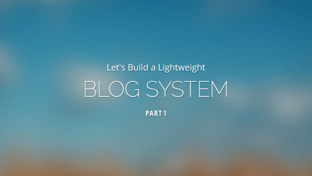 Tutorial Lets Build a Lightweight Blog System Part 1