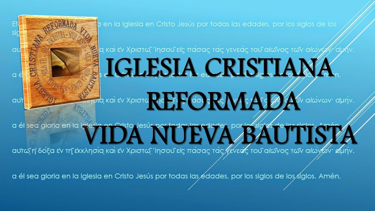 IGLESIA CRISTIANA REFORMADA VIDA NUEVA BAUTISTA