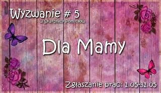 http://skarbnica-pomyslow.blogspot.com/2015/05/wyzwanie-5-dla-mamy.html