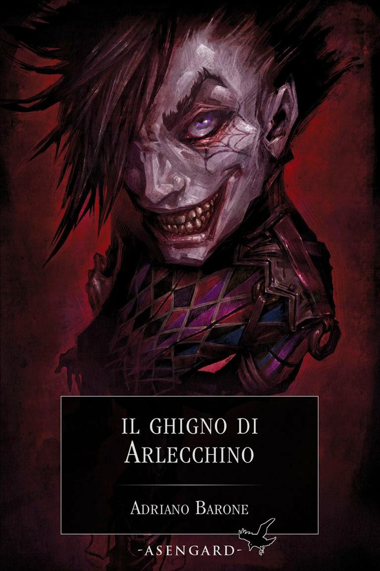 """Altrisogni recensisce """"Il ghigno di Arlecchino"""" (Asengard, 2010), romanzo di Adriano Barone"""
