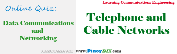 Practice Quiz in Telephone and Cable Networks