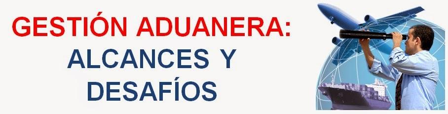 Gestion Aduanera: Alcances y Desafios