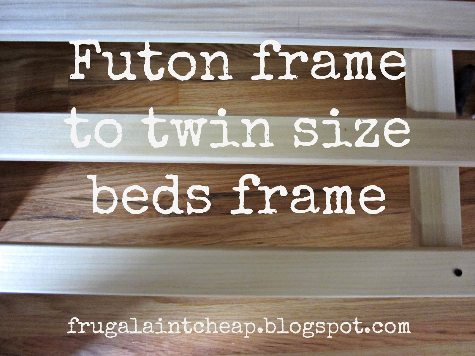Frugal Ain t Cheap Futon to twin size beds