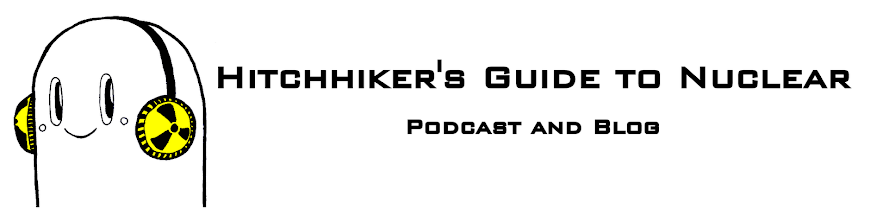 Hitchhiker&#39;s Guide to Nuclear (Blog and Podcast)