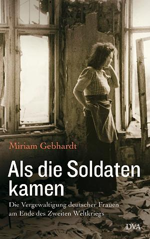 German women raped Allied American soldiers WW2  Als die Soldaten Kamen Miriam Gebhardt
