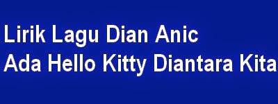 Lirik Lagu Dian Anic - Ada Hello Kitty Diantara Kita