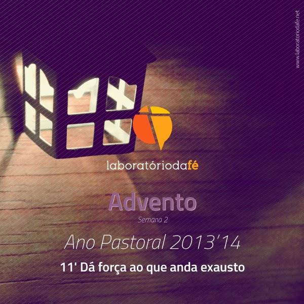 Quarta-feira da segunda semana de Advento, Laboratório da fé, 2013