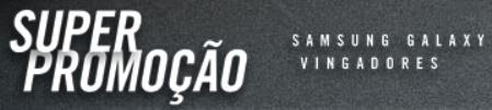 Super Promoção Samsung Galaxy Vingadores