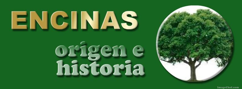 ENCINAS: origen e historia.
