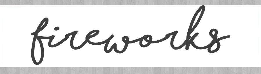 f i r e w o r k s - a lifestyle blog