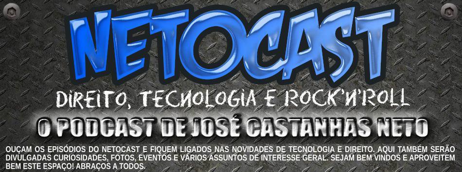 NETOCAST (Direito, Tecnologia e Rock'n Roll).....O Podcast de José Castanhas Neto