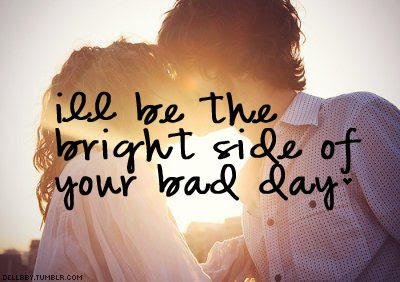 iLL be the bright side of your bad day