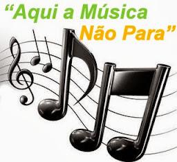 """""""Aqui a Música Não Para"""""""