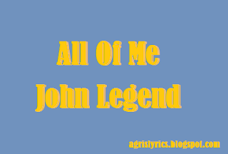 All Of Me – John Legend Lyrics