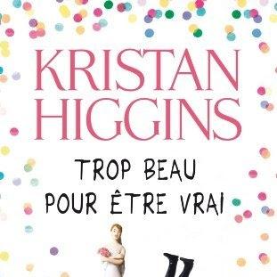 Trop beau pour être vrai de Kristan Higgins