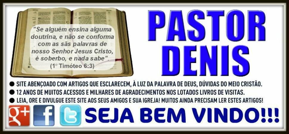 Blog do Pastor Denis de Oliveira com Artigos Polêmicos
