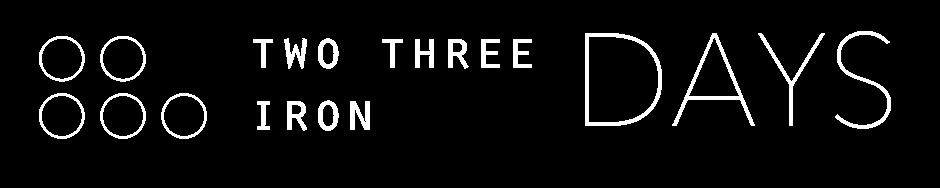 TWO THREE IRON Days