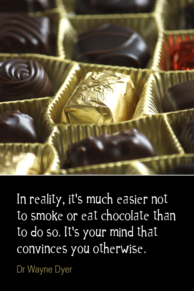 visual quote - image quotation for HABITS - In reality, it's much easier not to smoke or eat chocolate than to do so. It's your mind that convinces you otherwise. - Dr Wayne Dyer