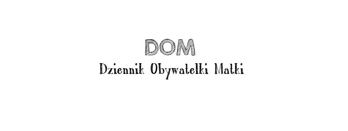 DOM - Dziennik Obywatelki Matki