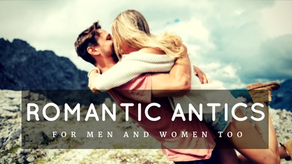 Romantic Antics for Men (and Women, Too)