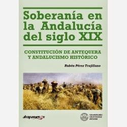"""Libro """"Soberanía en la Andalucía del siglo XIX. Constitución de Antequera y andalucismo histórico"""""""