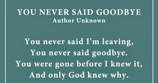 You Never Said Goodbye A Poem About Losing A Loved One