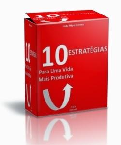 10 estratégias para uma vida mais produtiva!