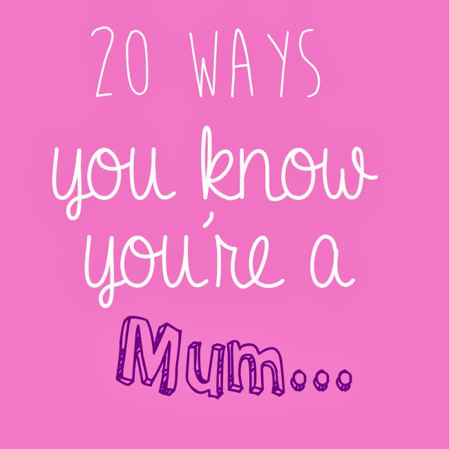 20 ways you know you're a mum