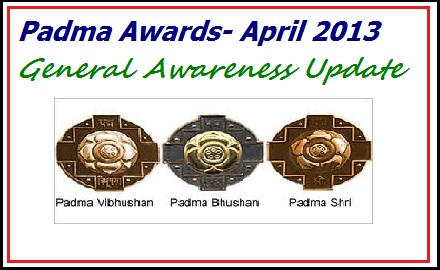 padma awards 2013, padma shri awards, padma bhusan awards, padma vihusan awards, current affairs, general awareness