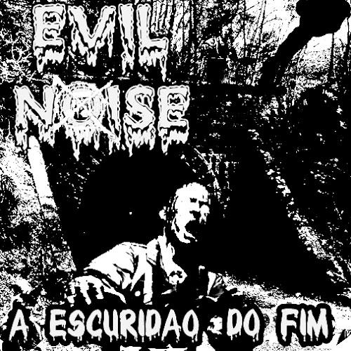 Evil Noise - A Escuridão Do Fim [ 2016 ]