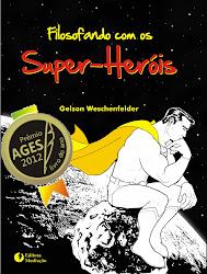 Filosofando com os Super-Heróis: Prêmio Livro do Ano AGES 2012