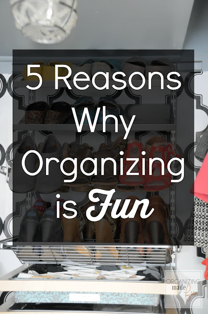 5 reasons why organizing is FUN! OrganizingMadeFun.com