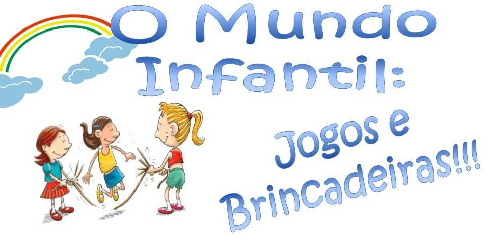 O Mundo Infantil: jogos e brincadeiras!!!