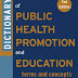Dictionary of Public Health Promotion and Education: Terms and Concepts - Free Ebook Download