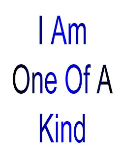 I am One of A Kind.
