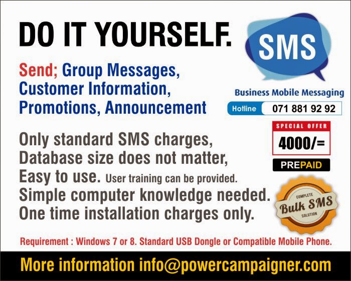 Send; Group Messages, Customer Information, Promotions, Announcement  Only standard SMS charges, ( Ex: from Dialog SIM to Dialog Number 10 cents + Tax ) Database size does not matter, Easy to use. User training can be provided. Simple computer knowledge needed. One time installation charges only.  Requirement : Windows 7 or 8. Standard USB Dongle or Compatible Mobile Phone.