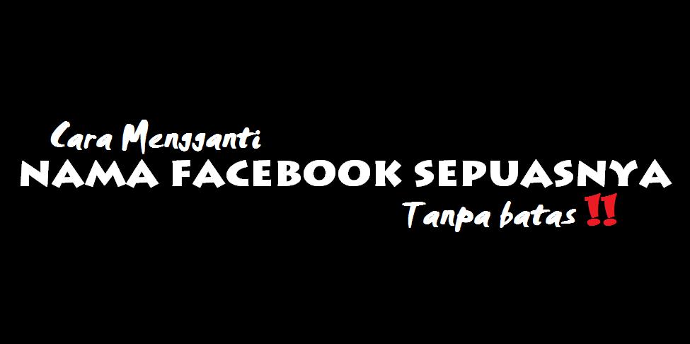 Cara Mengganti Nama Facebook Sepuasnya Tanpa Batas