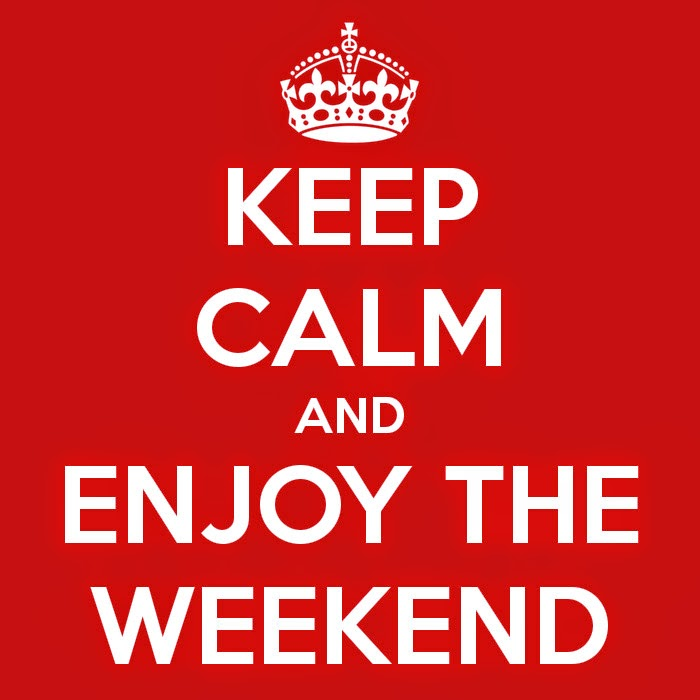 Keep Calm and Enjoy the Weekend: Day 60 of 100 Happy Days