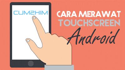 Cara Merawat Touchscreen Android Agar Awet Tahan Lama