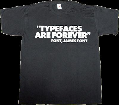 typeface typography fun james bond diamons are forever t-shirt ephemeral-t-shirts
