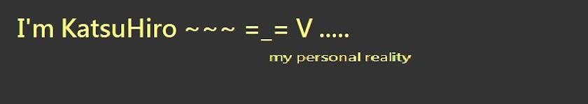 I'm KatsuHiro ... =_= V