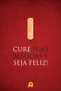 O livro CURE SUAS MÁGOAS E SEJA FELIZ!