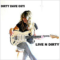 Dirty Dave Osti - Live N Dirty / Burning Down The Dirtshack