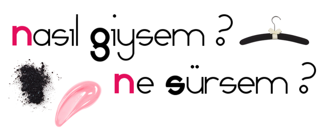 !! © NASIL GİYSEM? ♥ NE SÜRSEM? ©  !! alışveriş, stil, kozmetik, parfüm, makyaj blogu