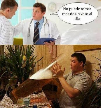 El médico: sólo puede tomar un vaso de cerveza al día. Resultado, imaginen el tamaño del vaso.