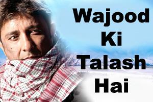 Wajood Ki Talash Hai