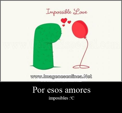 Por esos amores imposibles :'(