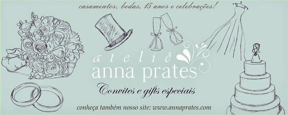 Ateliê Anna Prates - Blog de Casamento e 15 anos! Convites, identidade visual, gifts personalizados